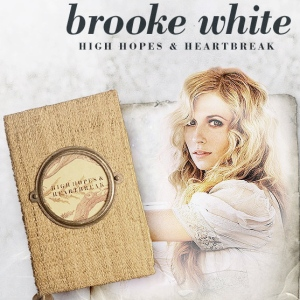 High Hopes & Heartbreaks - Brooke White